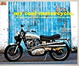 My Cool Motorcycle: An Inspirational Guide to Motorcycles: An Inspirational Guide to Motorcycles and Biking Culture by Chris Haddon (2014-06-05)