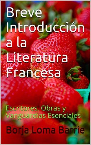 Breve Introducción a la Literatura Francesa: Escritores, Obras y Vanguardias Esenciales por Borja Loma Barrie