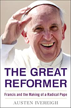 The Great Reformer: Francis and the Making of a Radical Pope di [Ivereigh, Austen]