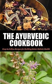 Ayurvedic: Cookbook For Beginners: Easy-to-Follow Recipes for Building Better Holistic Health (Ayurvedic cookbook, Ayurvedic home remedies, Ayurveda, Ayurvedic ... self healing, Ayurvedic 1) (English Edition) par [Jones, Jennifer]