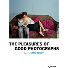 Gerry Badger: The Pleasures of Good Photographs (English Edition)