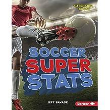 Soccer Super Stats (Pro Sports Stats (Alternator Books ™))