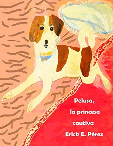 Pelusa, la princesa cautiva (Cuentos para soñar nº 3) por Erick Pérez