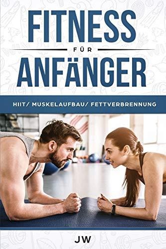 Fitness für Anfänger: : HIIT/ perfekt für Berufstätige und Anfänger/ Muskelaufbau/ Fettverbrennung/ Anmerkung zur Ernährung Epub Descargar Gratis