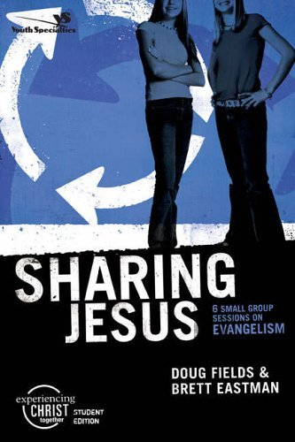 Sharing Jesus: 6 Small Group Sessions on Evangelism: Participant's Guide (Experiencing Christ Together Student Edition) by Brett Eastman (2006-01-01)