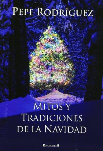 MITOS Y TRADICIONES DE LA NAVIDAD (No ficción) por Pepe Rodríguez
