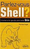 Telecharger Livres Parlez Vous Shell Initiation a la Ligne de Commande Unix (PDF,EPUB,MOBI) gratuits en Francaise