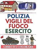 POLIZIA VIGILI DEL FUOCO ESERCITO Libro Da Colorare: Polizia, poliziotti, agenti dell'FBI, detective, macchine della polizia, poliziotti americani, ... del fuoco, vigili del fuoco Per Bambini