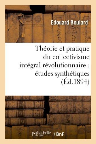 Théorie et pratique du collectivisme intégral-révolutionnaire : études synthétiques: sur une organisation sociale, logique, nécessaire, conforme aux lois naturelles (15e édition)