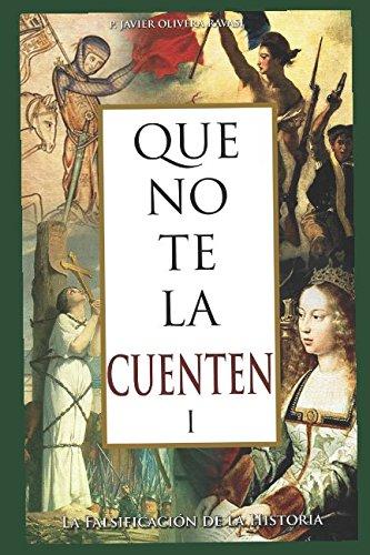 Que no te la cuenten 1: La falsificación de la historia por Javier P. Olivera Ravasi