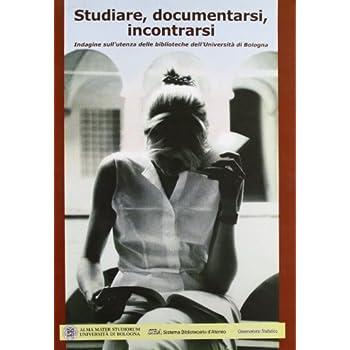 Studiare, Documentarsi, Incontrarsi. Indagini Sull'utenza Delle Biblioteche Dell'università Di Bologna
