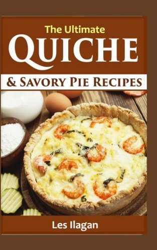 The Ultimate Quiche & Savory Pie Recipes -