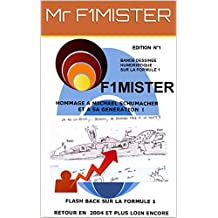 F1MISTER - Bande Dessinée humoristique et Hommage à  MICHAEL SCHUMACHER et sa génération,  Flash back sur la Formule 1  - Retour en  2004 et plus loin encore ! (BANDE DESSINNEE HUMOUR)