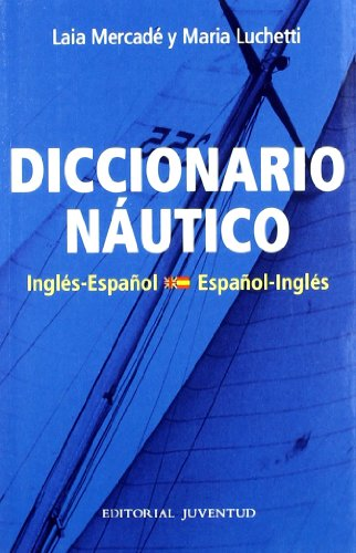 Diccionario Nautico Español - Ingles (TECNICOS) por M.Lucchetti- L. Mercade