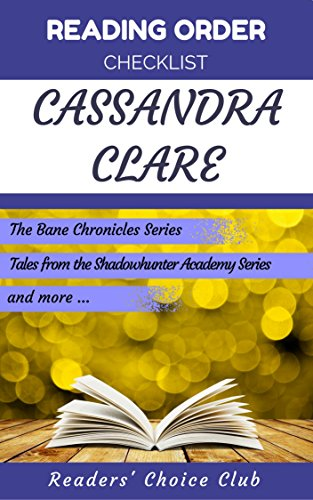 Reading order checklist: Cassandra Clare - Series read order: The Bane Chronicles Series, Tales from the Shadowhunter Academy Series and more! (English Edition)