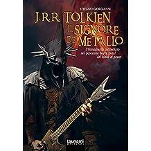 J.R.R. Tolkien il signore del metallo. L'immaginario tolkeniano nel panorama heavy metal dal black al power