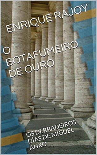 O BOTAFUMEIRO DE OURO: OS DERRADEIROS DÍAS DE MIGUEL ANXO (Galician Edition) por ENRIQUE RAJOY