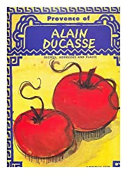 Provence of Alain Ducasse / by Alain Ducasse ; in close cooperation with Francois Simon ; translated from the French by Louise Guiney