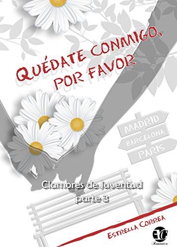 QUÉDATE CONMIGO, POR FAVOR (CLAMORES DE JUVENTUD nº 3) por ESTRELLA CORREA