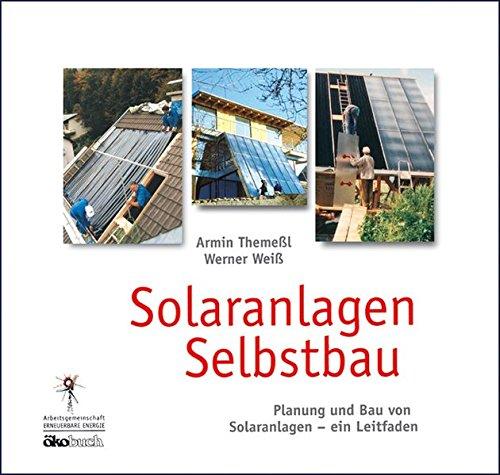 Preisvergleich Produktbild Solaranlagen Selbstbau: Leitfaden für Planung und Selbstbau von Solaranlagen