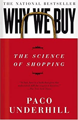 Outlines & Highlights for Why We Buy: The Science of Shopping by Paco Underhill, ISBN: 9780684849140