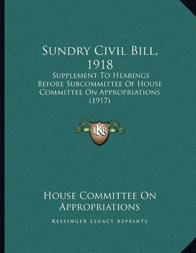 Sundry Civil Bill, 1918: Supplement to Hearings Before Subcommittee of House Committee on Appropriations (1917)