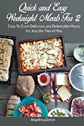 Quick and Easy Weeknight Meals For 2: Easy To Cook Delicious and Delectable Meals for Just the Two of You by Angelina Dylon (2014-04-02)