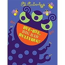 Bye-Bye, Big Bad Bullybug! by Ed Emberley (2007-08-01)
