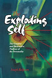 The Exploding Self: The Creative and Destructive Nucleus of the Personality