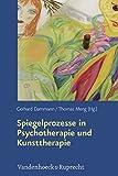 Spiegelprozesse in Psychotherapie und Kunsttherapie: Das Progressive Therapeutische Spiegelbild - eine Methode im Dialog