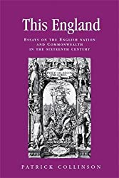 This England: Essays on the English Nation and Commonwealth in the Sixteenth Century (Politics, Culture and Society in Early Modern Britain)