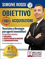 Obiettivo 100 Acquisizioni: Tecniche e Strategie Per Agenti Immobiliari Per Generare Incarichi In Esclusiva, A