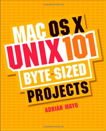 MAC OS X Unix 101: 101 Byte-sized Projects