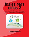 Inglés para niños 2: Actividades de inglés para Educación Infantil: Volume 2 (Ingls para nios 2: Actividades de ingls para Educacin Infa)