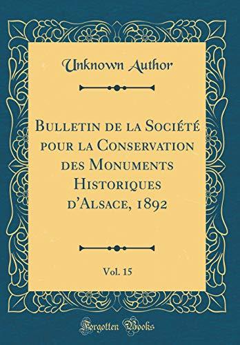 Bulletin de la Société Pour La Conservation Des Monuments Historiques d'Alsace, 1892, Vol. 15 (Classic Reprint)