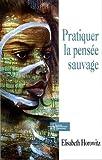 Telecharger Livres Pratiquer la pensee sauvage (PDF,EPUB,MOBI) gratuits en Francaise