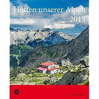 Hütten unserer Alpen 2019. Alpenvereinskalender: Ausführliche Tourenbeschreibungen