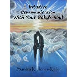 Intuitive Communication With Your Baby's Soul (English Edition)