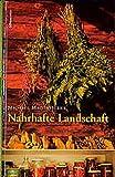 Nahrhafte Landschaft: Ampfer, K?mmel, Wildspargel, Rapunzelgem?se, Speiselaub und andere wiederentdeckte Nutz- und Heilpflanzen
