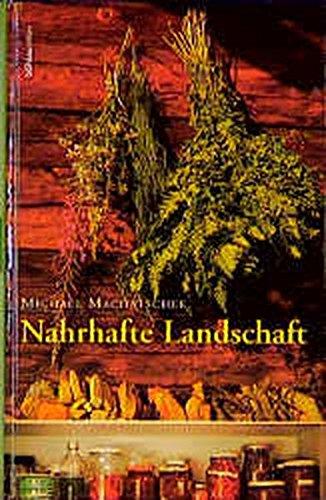 Nahrhafte Landschaft: Ampfer, Kümmel, Wildspargel, Rapunzelgemüse, Speiselaub und andere wiederentdeckte Nutz- und Heilpflanzen