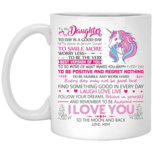 to My Daughter Today is a Good Day to Have a Great Day I Love You to The Moon and Back Love Mom Mug