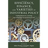 Efficiency, Finance, and Varieties of Industrial Policy: Guiding Resources, Learning, and Technology for Sustained Growth (Initiative for Policy Dialogue at Columbia: Challenges in De)