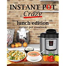 Instant Pot Crazy: Lunch Edition Instant Pot Cookbook (English Edition)
