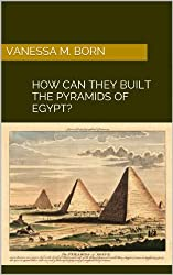 How can they Built the Pyramids of Egypt? (English Edition)