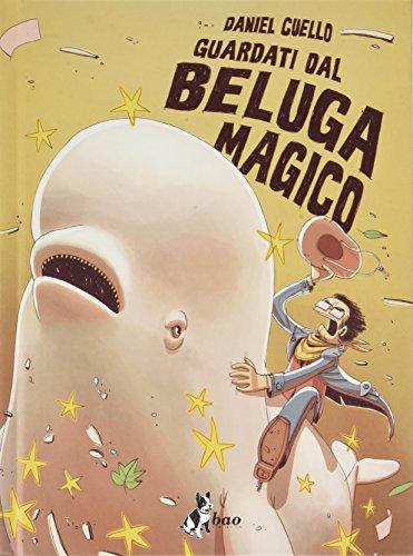 Guardati dal beluga magico. Ediz. Variant