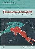 Faszinosum Sexualität: Theoretische, empirische und sexualpolitische Beiträge (Beiträge zur Sexualforschung) - Martin Dannecker