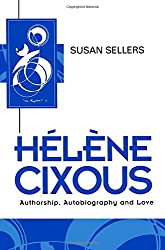 Helene Cixous: Authorship, Autobiography and Love: An Introduction (Key Contemporary Thinkers)