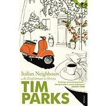 Italian Neighbours: An Englishman in Verona by Tim Parks (2001-05-03)