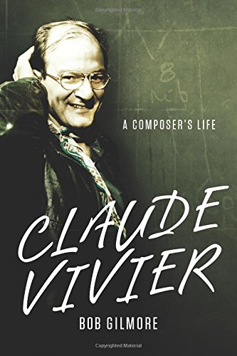 Claude Vivier: A Composer's Life (Eastman Studies in Music)