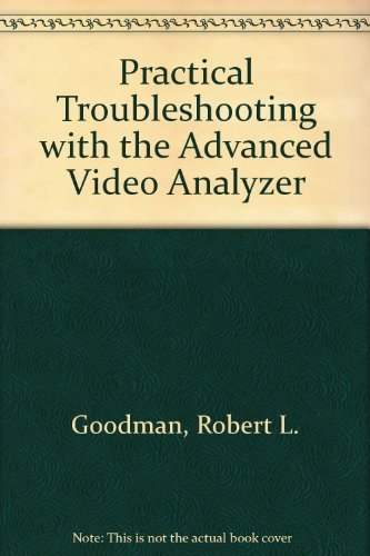 Practical Troubleshooting with the Advanced Video Analyzer by Robert L. Goodman (1993-08-02)